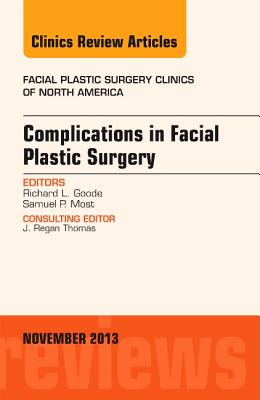 Complications in Facial Plastic Surgery, an Issue of Facial Plastic Surgery Clinics By Goode, Richard L./ Most, Samuel P.