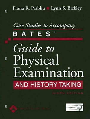 Case Studies to Accompany Bates' Guide to Physical Examination and History Taking By Prabhu, Fiona R./ Bickley, Lynn S.